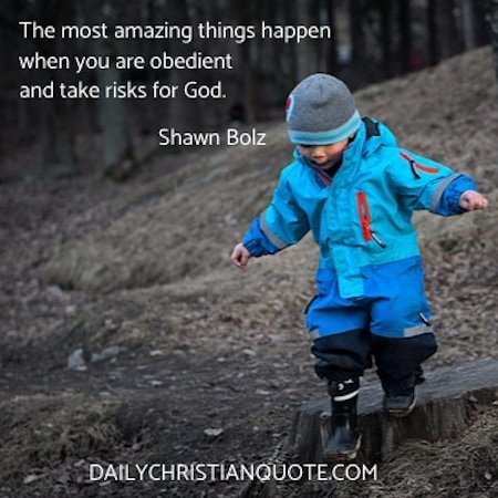 The most amazing things happen when you are obedient and take risks for God. Shawn Bolz